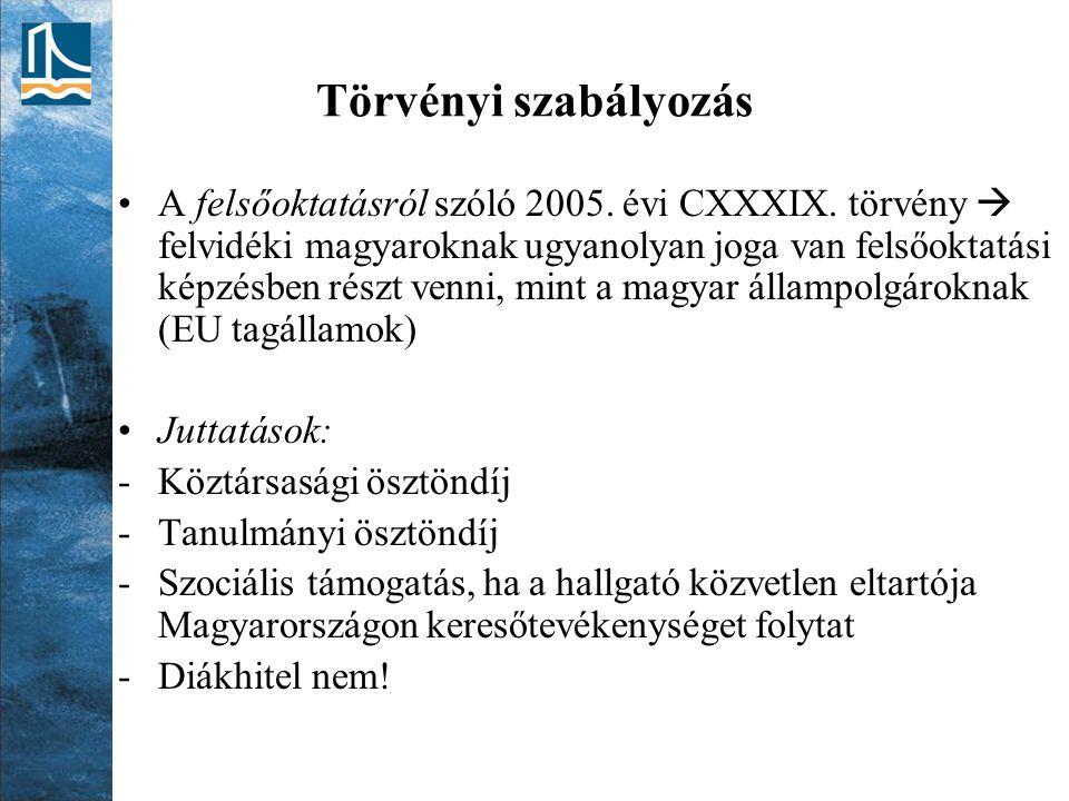Törvényi szabályozás A felsőoktatásról szóló 2005. évi CXXXIX. törvény  felvidéki magyaroknak ugyanolyan joga van felsőoktatási képzésben részt venni