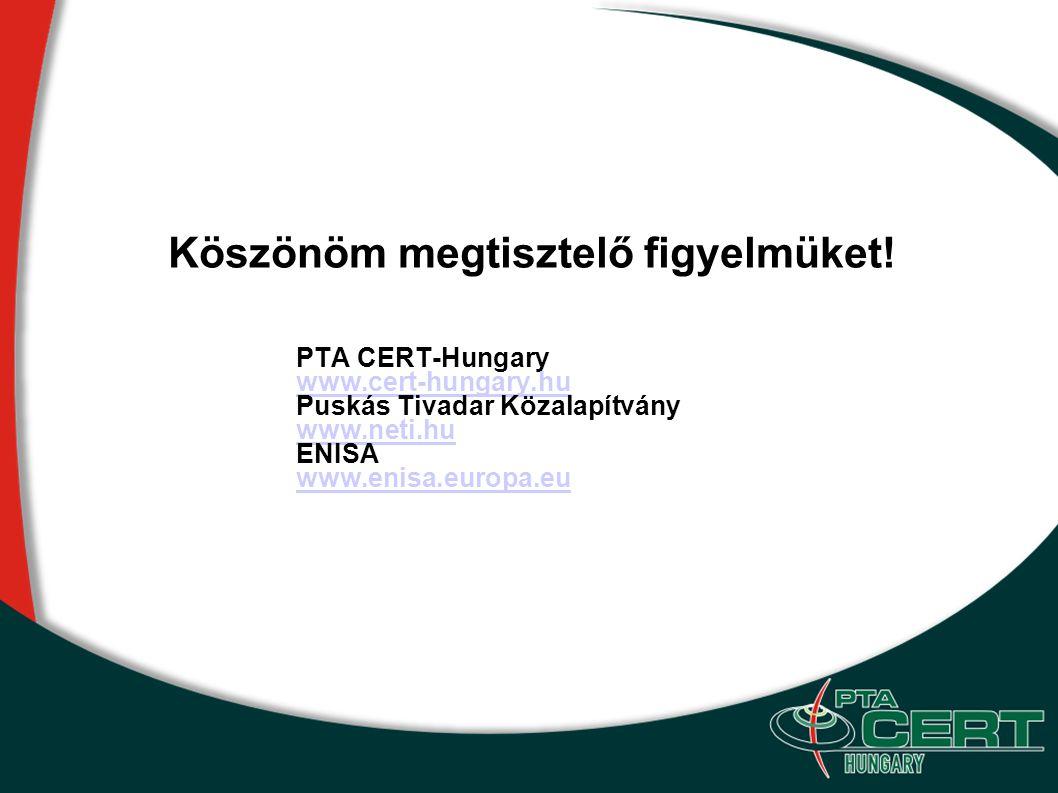 Köszönöm megtisztelő figyelmüket! PTA CERT-Hungary www.cert-hungary.hu Puskás Tivadar Közalapítvány www.neti.hu www.neti.hu ENISA www.enisa.europa.eu