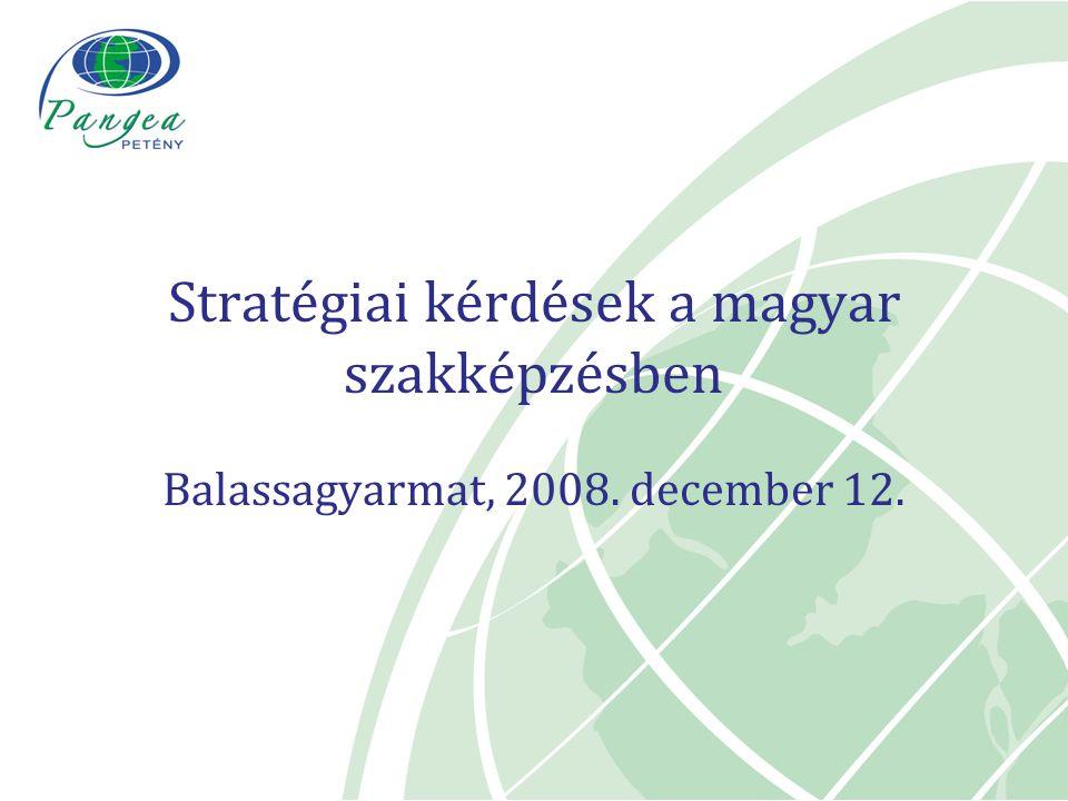 Balassagyarmat, 2008. december 12. Stratégiai kérdések a magyar szakképzésben