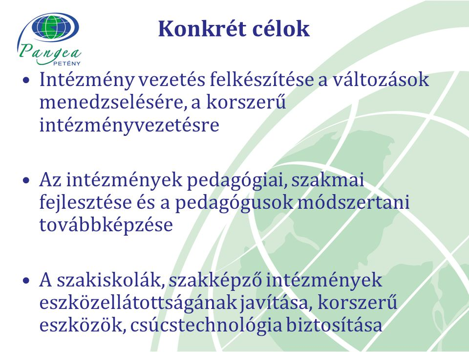 Konkrét célok Intézmény vezetés felkészítése a változások menedzselésére, a korszerű intézményvezetésre Az intézmények pedagógiai, szakmai fejlesztése