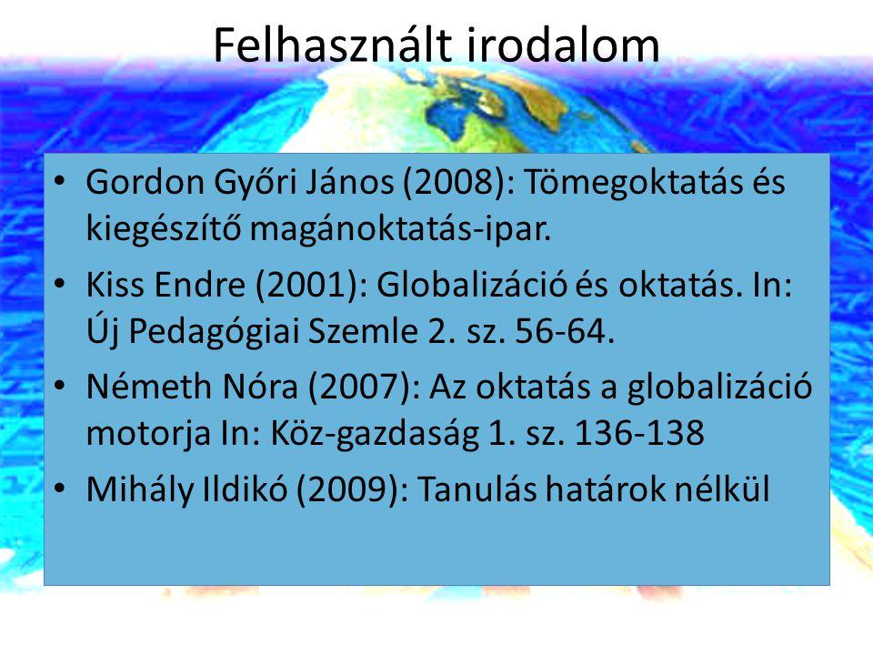 Felhasznált irodalom Gordon Győri János (2008): Tömegoktatás és kiegészítő magánoktatás-ipar. Kiss Endre (2001): Globalizáció és oktatás. In: Új Pedag