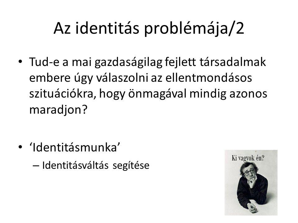 Az identitás problémája/2 Tud-e a mai gazdaságilag fejlett társadalmak embere úgy válaszolni az ellentmondásos szituációkra, hogy önmagával mindig azo