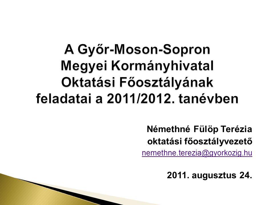 A Győr-Moson-Sopron Megyei Kormányhivatal Oktatási Főosztályának feladatai a 2011/2012. tanévben Némethné Fülöp Terézia oktatási főosztályvezető nemet