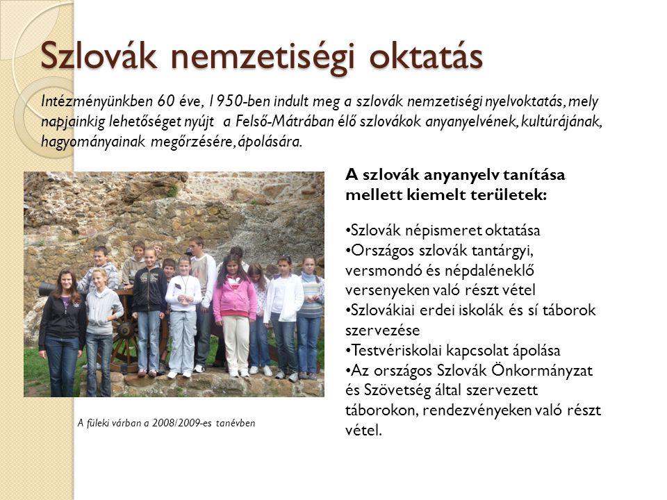 Szlovák nemzetiségi oktatás Intézményünkben 60 éve, 1950-ben indult meg a szlovák nemzetiségi nyelvoktatás, mely napjainkig lehetőséget nyújt a Felső-Mátrában élő szlovákok anyanyelvének, kultúrájának, hagyományainak megőrzésére, ápolására.