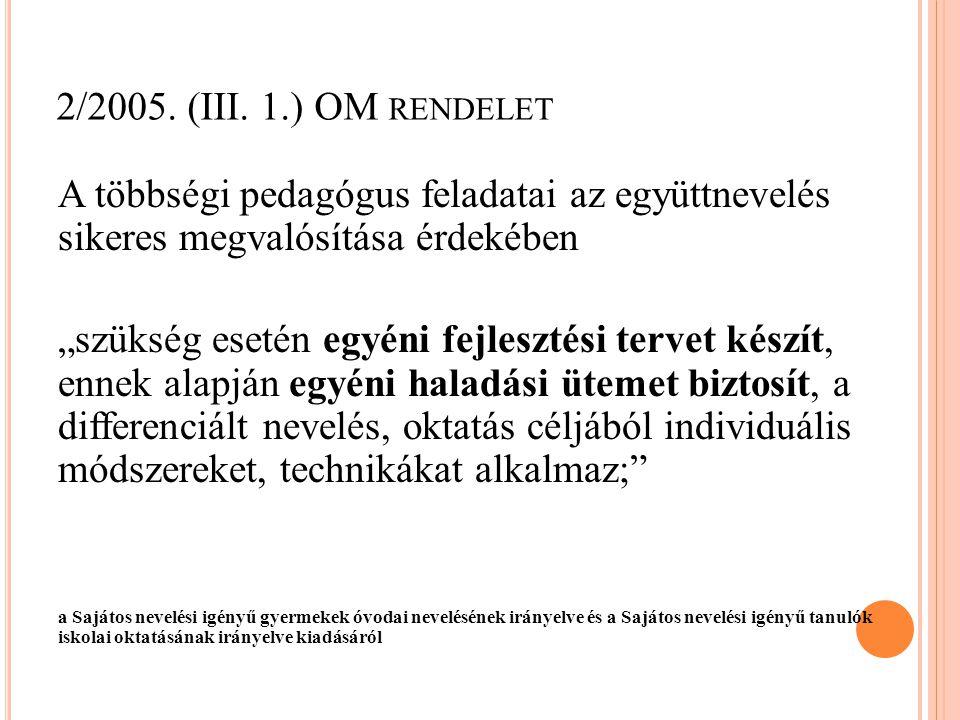 """2/2005. (III. 1.) OM RENDELET A többségi pedagógus feladatai az együttnevelés sikeres megvalósítása érdekében """"szükség esetén egyéni fejlesztési terve"""
