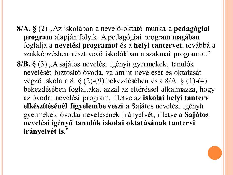 """8/A. § (2) """"Az iskolában a nevelő-oktató munka a pedagógiai program alapján folyik. A pedagógiai program magában foglalja a nevelési programot és a he"""