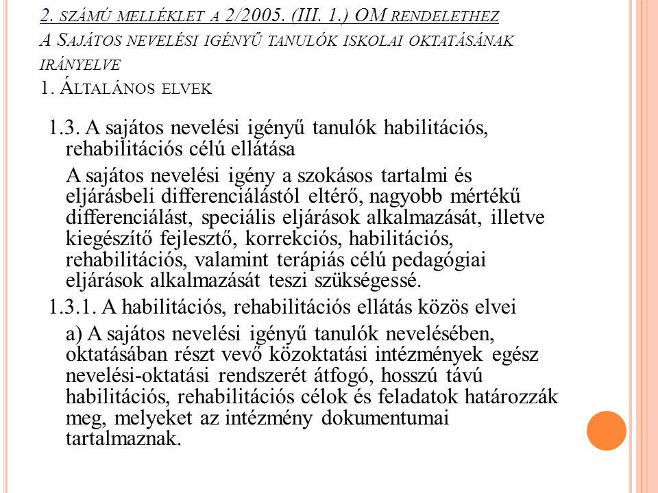 2. SZÁMÚ MELLÉKLET A 2/2005. (III. 1.) OM RENDELETHEZ A S AJÁTOS NEVELÉSI IGÉNYŰ TANULÓK ISKOLAI OKTATÁSÁNAK IRÁNYELVE 1. Á LTALÁNOS ELVEK 1.3. A sajá