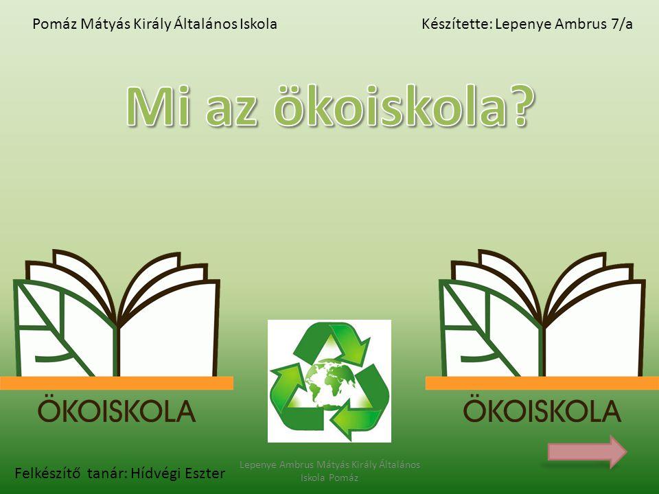 Lepenye Ambrus Mátyás Király Általános Iskola Pomáz Kérdések Melyek az Ökoiskolai tevékenységek.