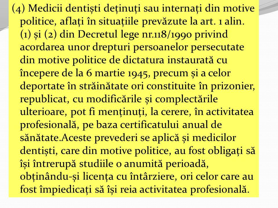 (4) Medicii dentiști deținuți sau internați din motive politice, aflați în situațiile prev ă zute la art.