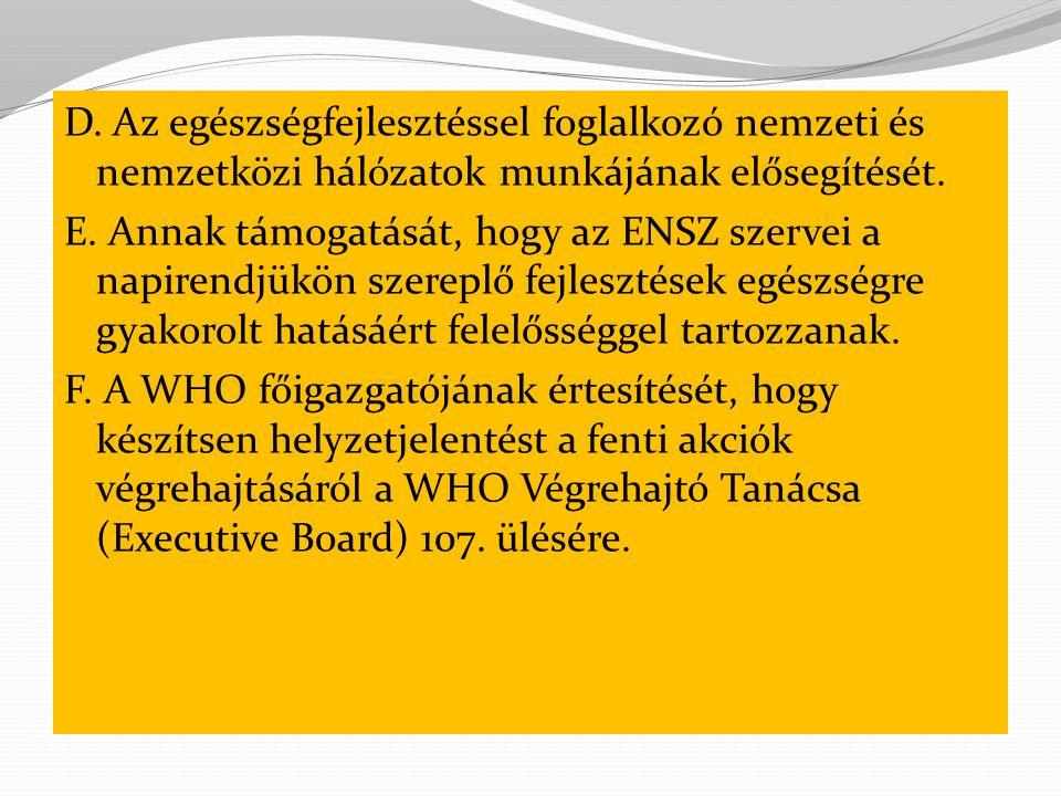 D.Az egészségfejlesztéssel foglalkozó nemzeti és nemzetközi hálózatok munkájának elősegítését.