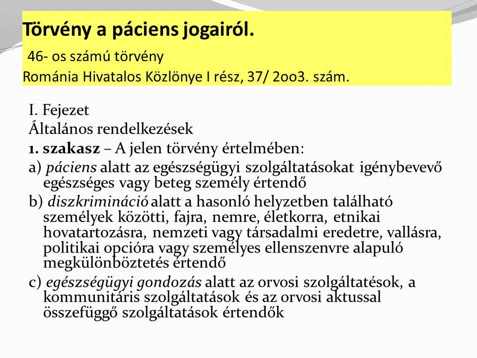 Törvény a páciens jogairól.46- os számú törvény Románia Hivatalos Közlönye I rész, 37/ 2oo3.