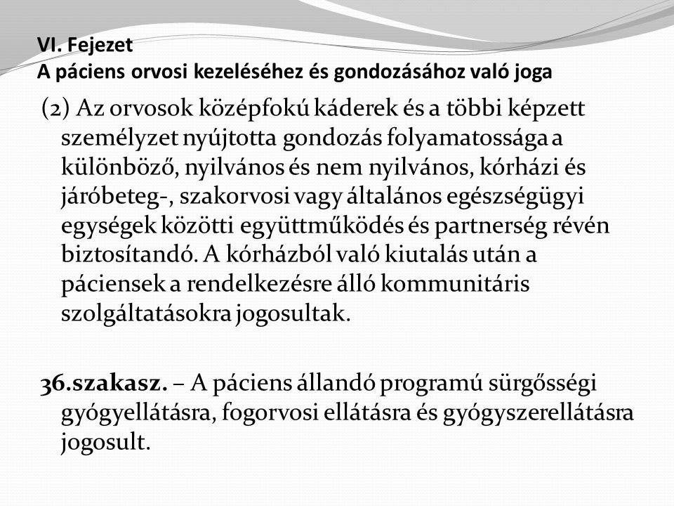 VI. Fejezet A páciens orvosi kezeléséhez és gondozásához való joga (2) Az orvosok középfokú káderek és a többi képzett személyzet nyújtotta gondozás f