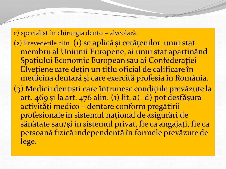 c) specialist în chirurgia dento – alveolar ă.(2) Prevederile alin.