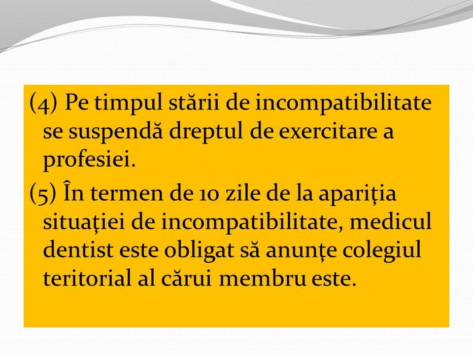 (4) Pe timpul st ă rii de incompatibilitate se suspend ă dreptul de exercitare a profesiei.