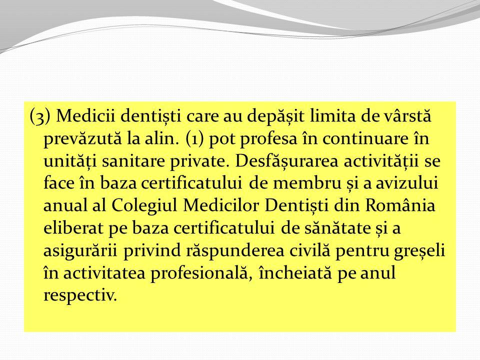(3) Medicii dentiști care au dep ă șit limita de vârst ă prev ă zut ă la alin.