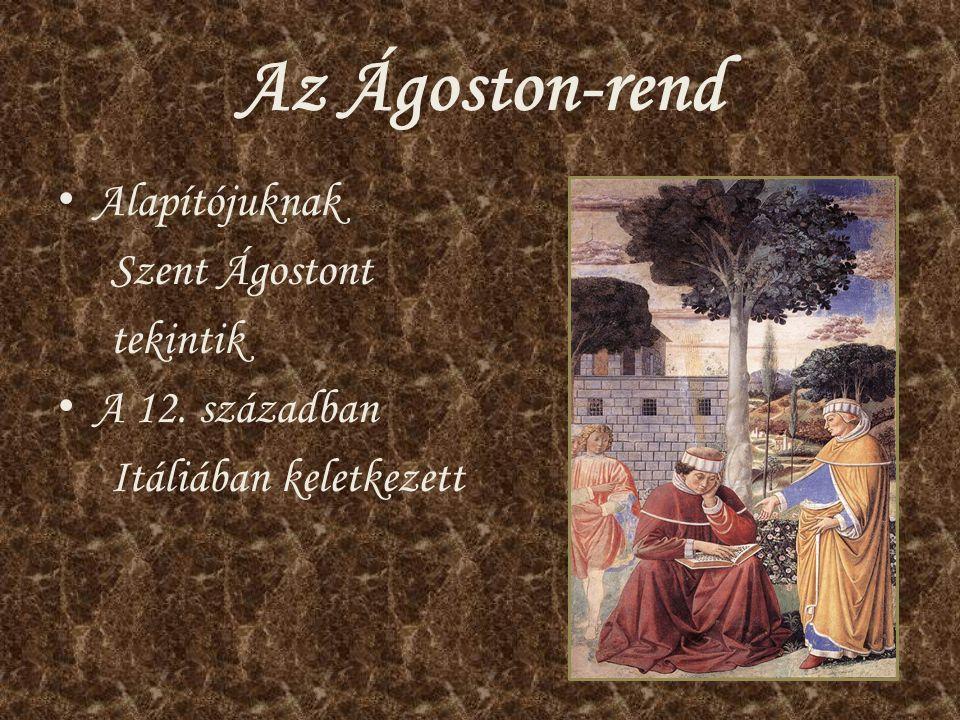 Az Ágoston-rend Alapítójuknak Szent Ágostont tekintik A 12. században Itáliában keletkezett