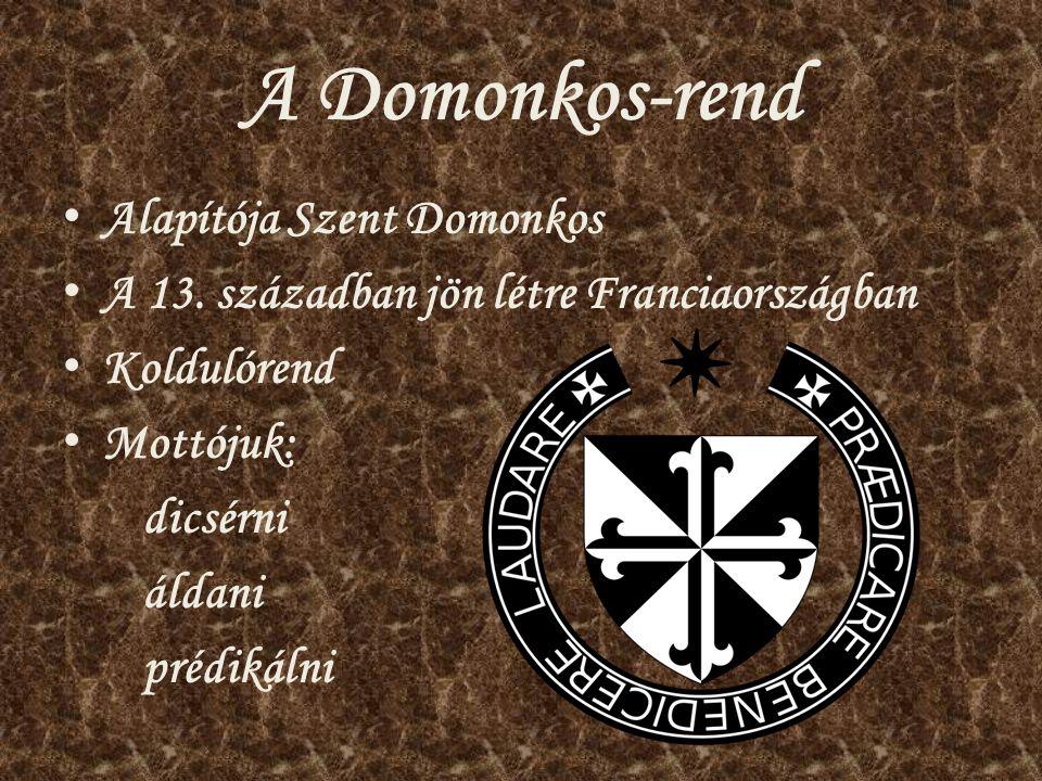 A Domonkos-rend Alapítója Szent Domonkos A 13. században jön létre Franciaországban Koldulórend Mottójuk: dicsérni áldani prédikálni