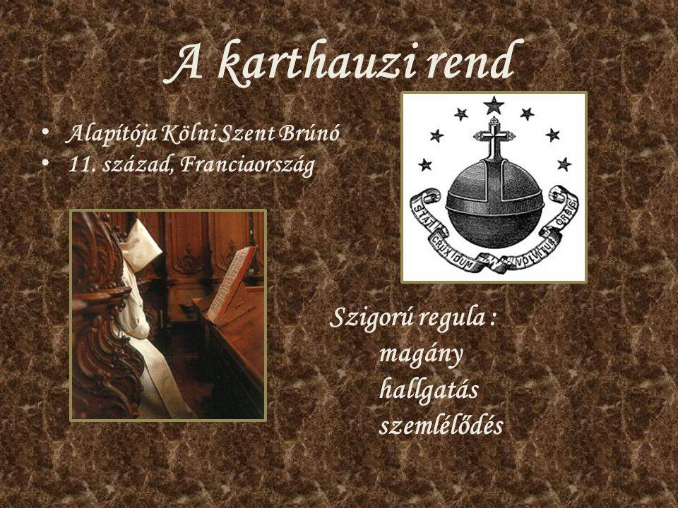 A karthauzi rend Alapítója Kölni Szent Brúnó 11. század, Franciaország Szigorú regula : magány hallgatás szemlélődés