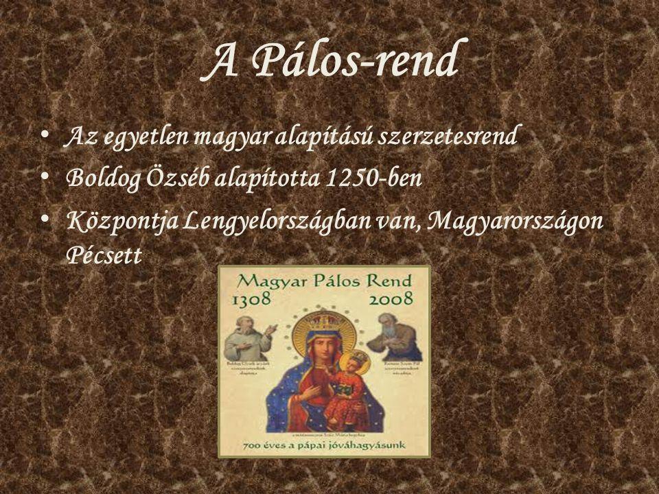 A Pálos-rend Az egyetlen magyar alapítású szerzetesrend Boldog Özséb alapította 1250-ben Központja Lengyelországban van, Magyarországon Pécsett