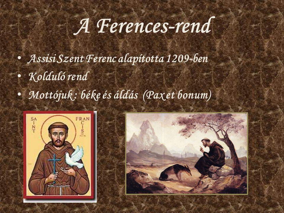 A Ferences-rend Assisi Szent Ferenc alapította 1209-ben Kolduló rend Mottójuk : béke és áldás (Pax et bonum)