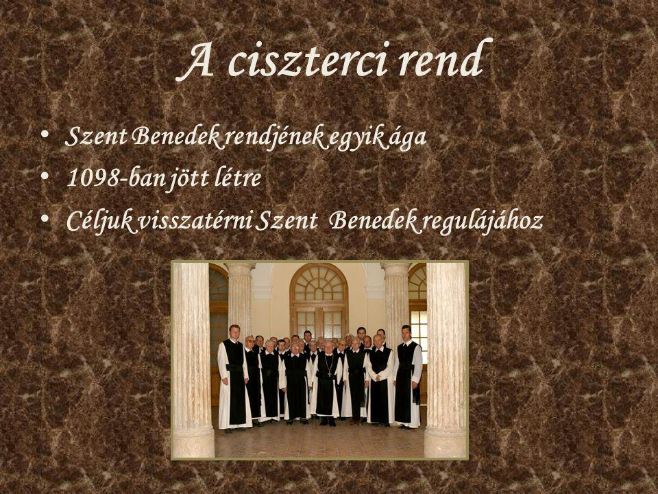 A ciszterci rend Szent Benedek rendjének egyik ága 1098-ban jött létre Céljuk visszatérni Szent Benedek regulájához