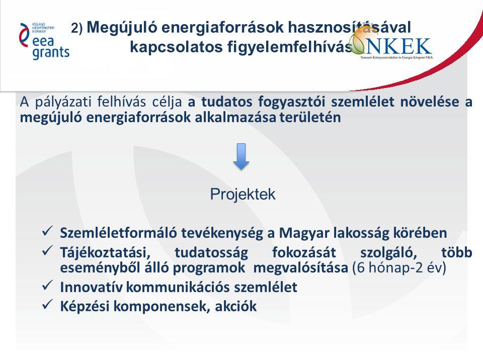 2) Megújuló energiaforrások hasznosításával kapcsolatos figyelemfelhívás A pályázati felhívás célja a tudatos fogyasztói szemlélet növelése a megújuló