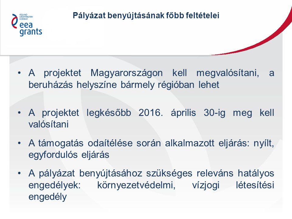 Pályázat benyújtásának főbb feltételei A projektet Magyarországon kell megvalósítani, a beruházás helyszíne bármely régióban lehet A projektet legkéső
