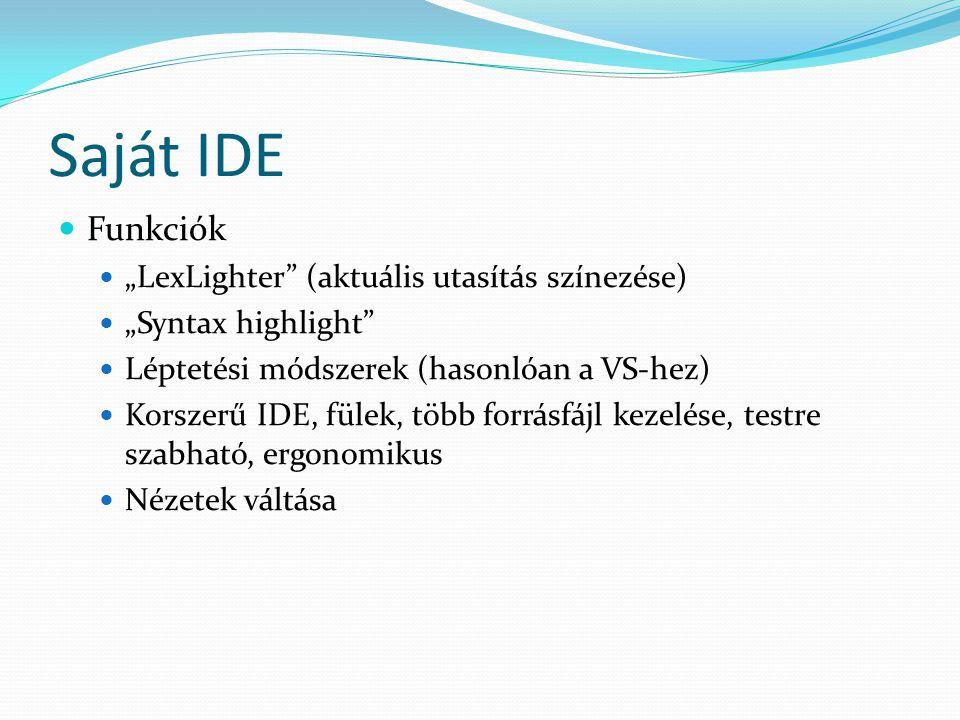 """Saját IDE Funkciók """"LexLighter (aktuális utasítás színezése) """"Syntax highlight Léptetési módszerek (hasonlóan a VS-hez) Korszerű IDE, fülek, több forrásfájl kezelése, testre szabható, ergonomikus Nézetek váltása"""