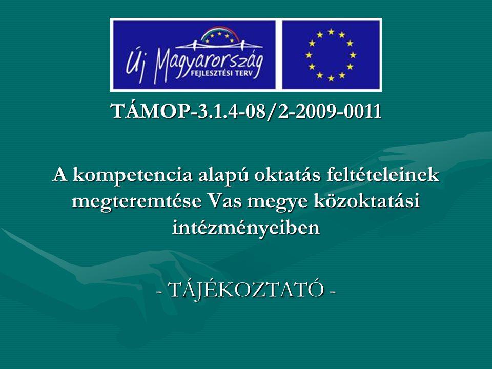 TÁMOP-3.1.4-08/2-2009-0011 A kompetencia alapú oktatás feltételeinek megteremtése Vas megye közoktatási intézményeiben - TÁJÉKOZTATÓ -