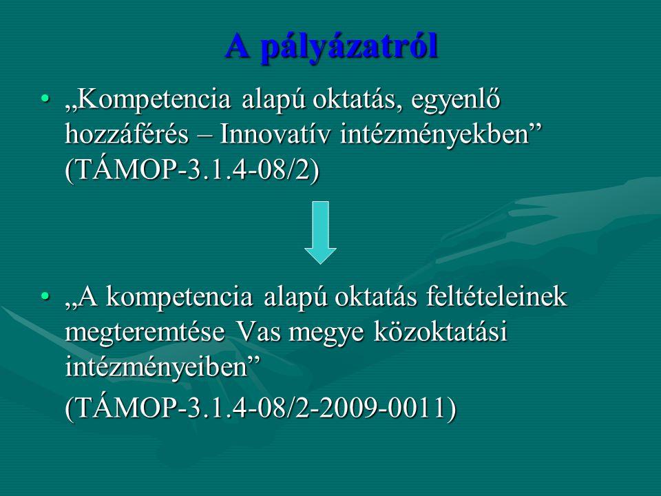 """A pályázatról """"Kompetencia alapú oktatás, egyenlő hozzáférés – Innovatív intézményekben"""" (TÁMOP-3.1.4-08/2)""""Kompetencia alapú oktatás, egyenlő hozzáfé"""