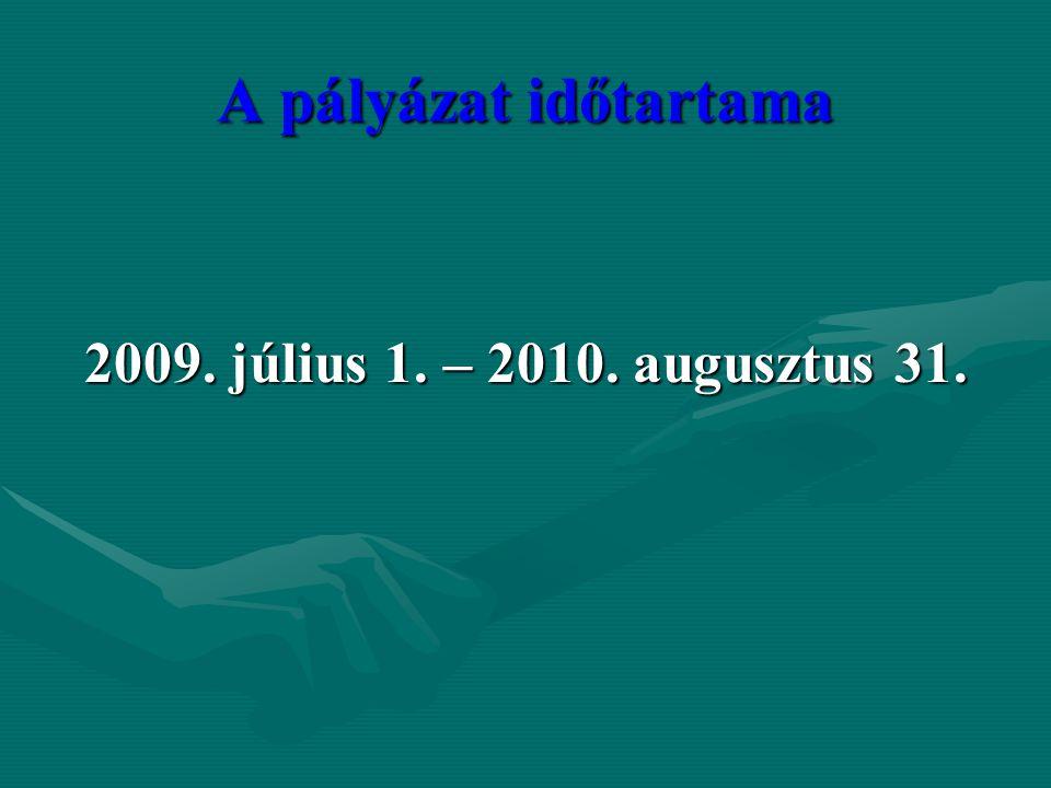 A pályázat időtartama 2009. július 1. – 2010. augusztus 31.