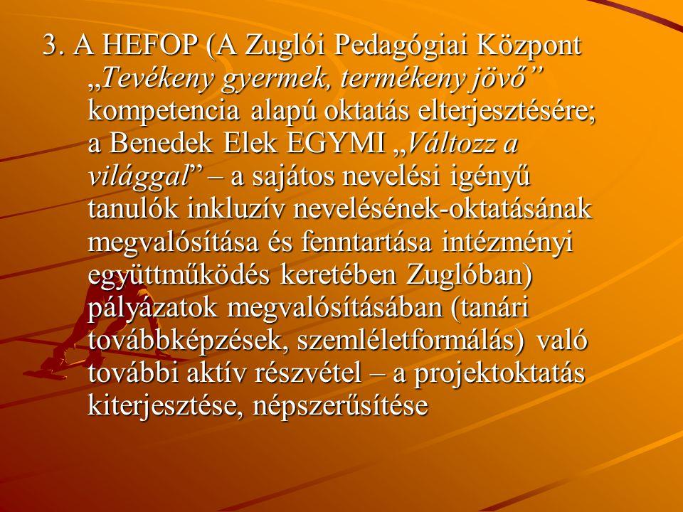 """3. A HEFOP (A Zuglói Pedagógiai Központ """"Tevékeny gyermek, termékeny jövő"""" kompetencia alapú oktatás elterjesztésére; a Benedek Elek EGYMI """"Változz a"""