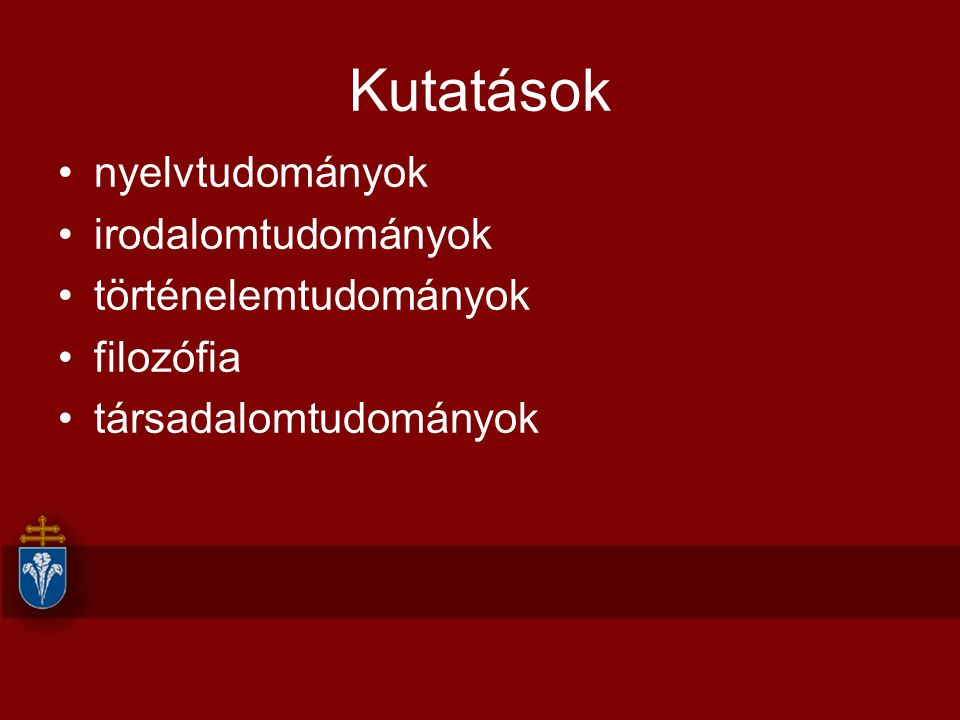 Kutatások nyelvtudományok irodalomtudományok történelemtudományok filozófia társadalomtudományok
