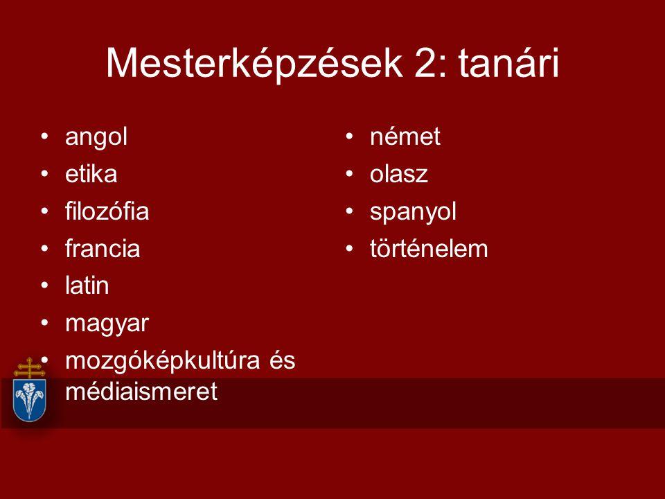 Mesterképzések 2: tanári angol etika filozófia francia latin magyar mozgóképkultúra és médiaismeret német olasz spanyol történelem