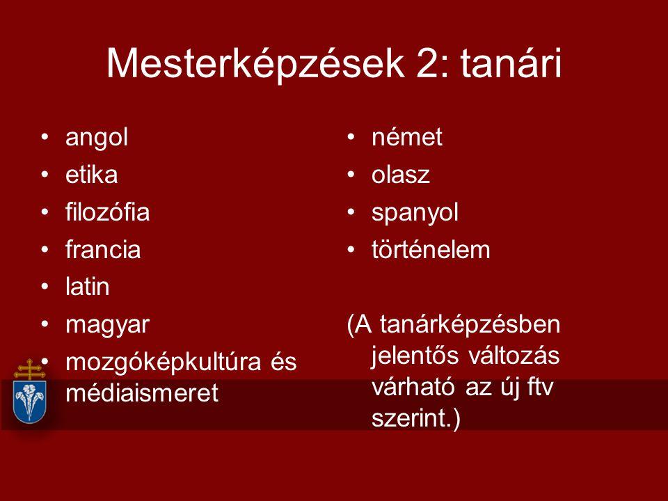 Mesterképzések 2: tanári angol etika filozófia francia latin magyar mozgóképkultúra és médiaismeret német olasz spanyol történelem (A tanárképzésben jelentős változás várható az új ftv szerint.)