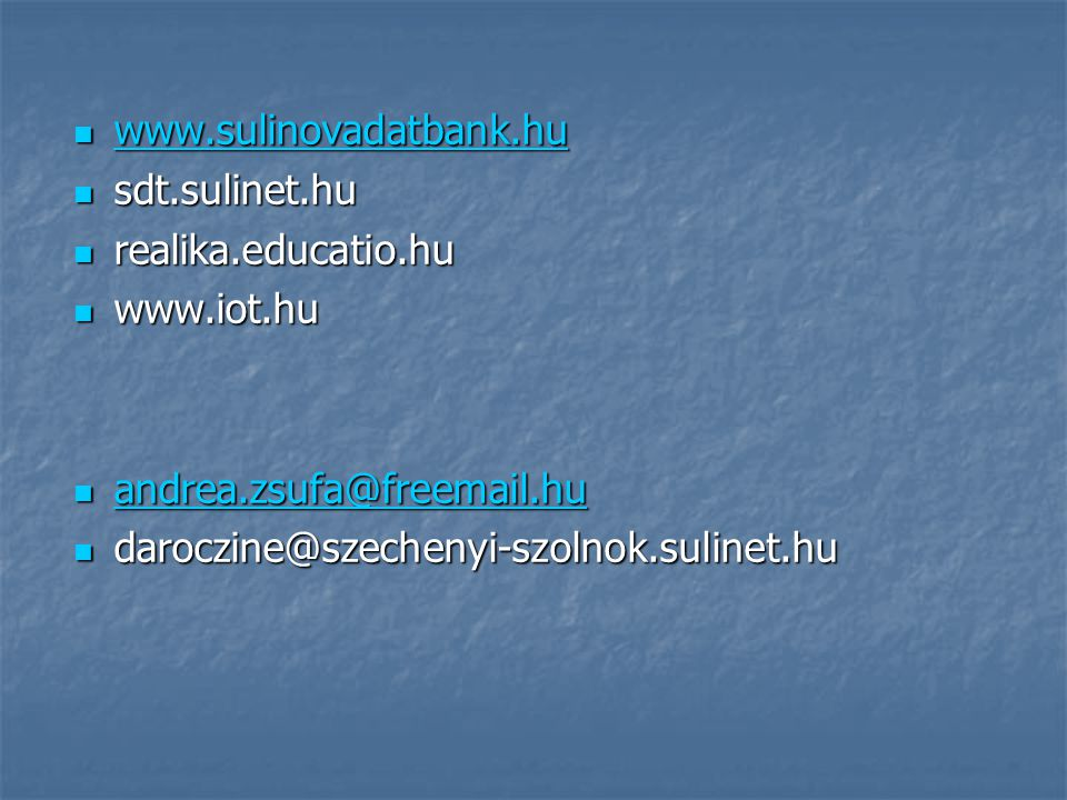 www.sulinovadatbank.hu www.sulinovadatbank.hu www.sulinovadatbank.hu sdt.sulinet.hu sdt.sulinet.hu realika.educatio.hu realika.educatio.hu www.iot.hu