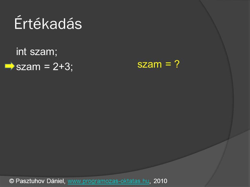 Értékadás int szam; szam = 2+3; szam = .