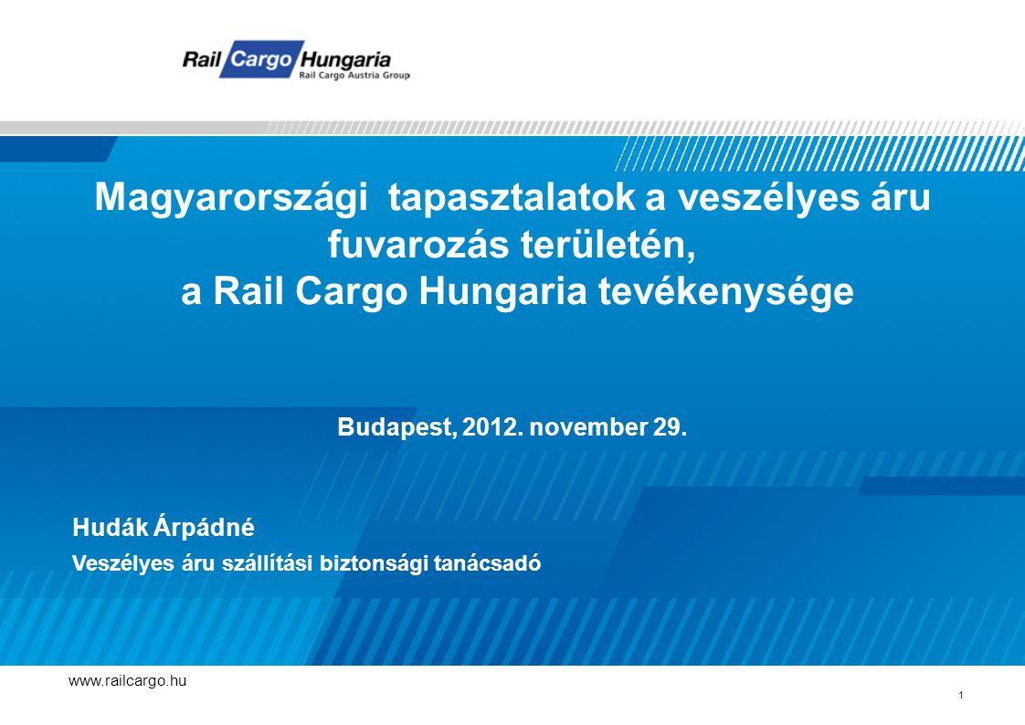 Magyarországi tapasztalatok a veszélyes áru fuvarozás területén, a Rail Cargo Hungaria tevékenysége Budapest, 2012.