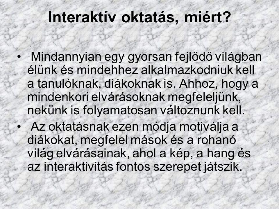 Interaktív oktatás, miért? Mindannyian egy gyorsan fejlődő világban élünk és mindehhez alkalmazkodniuk kell a tanulóknak, diákoknak is. Ahhoz, hogy a