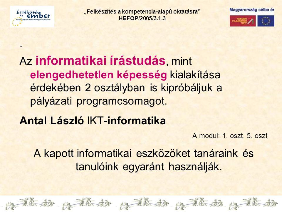 """""""Felkészítés a kompetencia-alapú oktatásra HEFOP/2005/3.1.3 IKT rohamos fejlődése magával hozta, hogy az oktató-nevelő munka során is egyre inkább használni kell ezeket az eszközöket."""