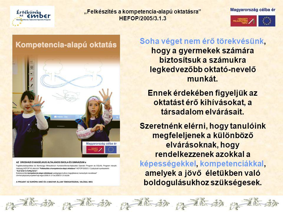 """""""Felkészítés a kompetencia-alapú oktatásra HEFOP/2005/3.1.3 Soha véget nem érő törekvésünk, hogy a gyermekek számára biztosítsuk a számukra legkedvezőbb oktató-nevelő munkát."""