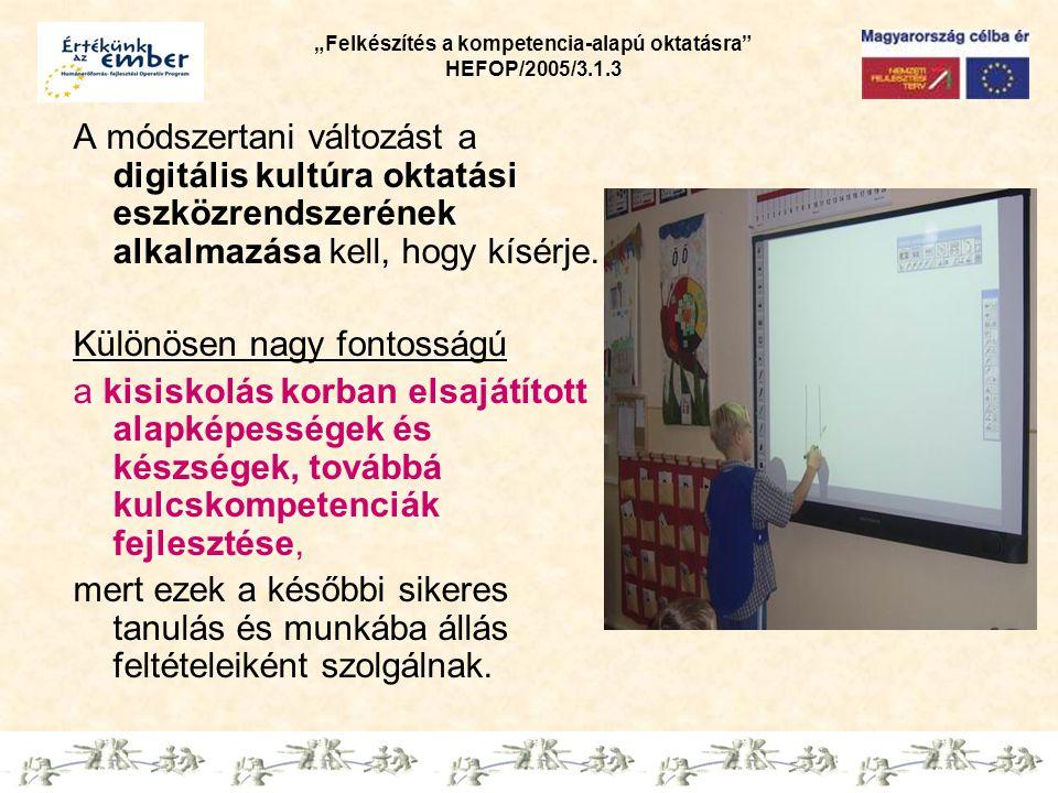 """""""Felkészítés a kompetencia-alapú oktatásra HEFOP/2005/3.1.3 A módszertani változást a digitális kultúra oktatási eszközrendszerének alkalmazása kell, hogy kísérje."""