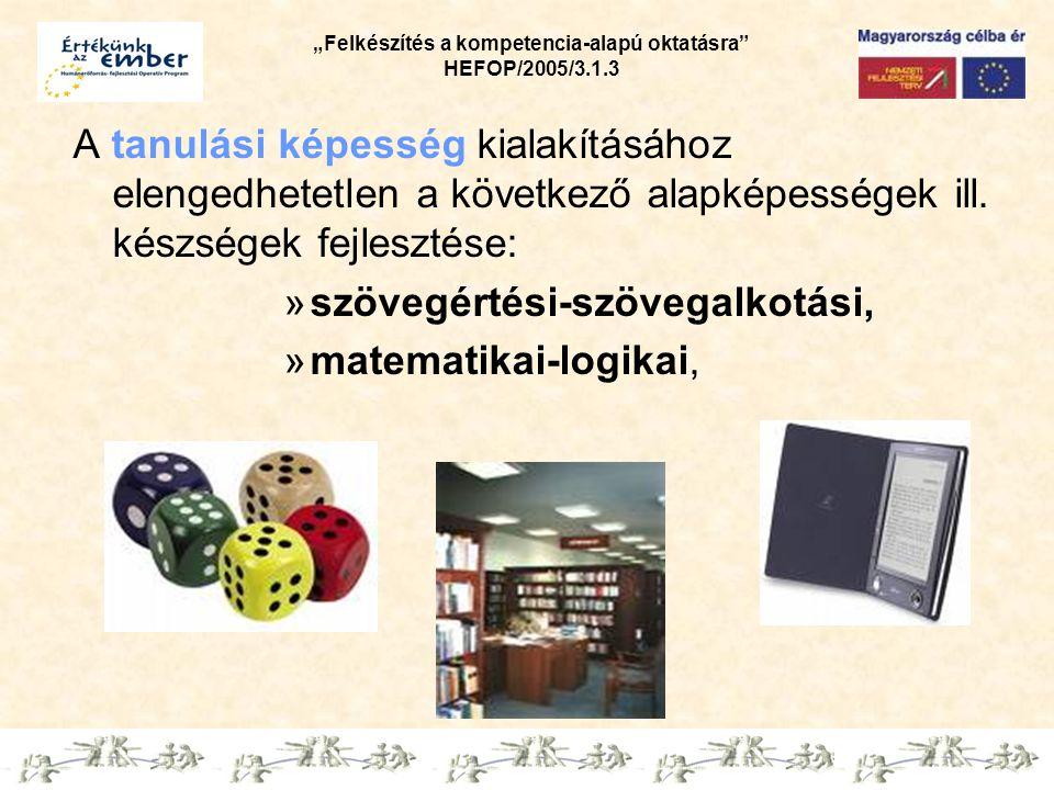 """""""Felkészítés a kompetencia-alapú oktatásra HEFOP/2005/3.1.3 Pályázati vállalásaink Egyetértünk azzal, hogy a szövegértési-szövegalkotási valamint a matematikai-logikai alapképességeket és -készségeket fejlesszük kiemelten."""