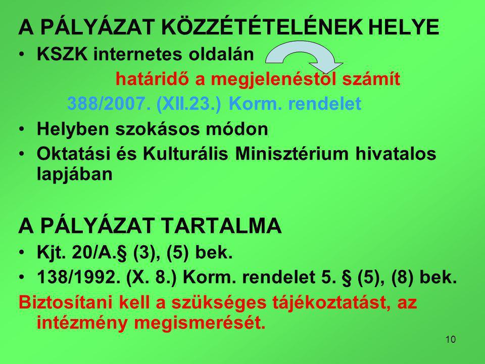 10 A PÁLYÁZAT KÖZZÉTÉTELÉNEK HELYE KSZK internetes oldalán határidő a megjelenéstől számít 388/2007.