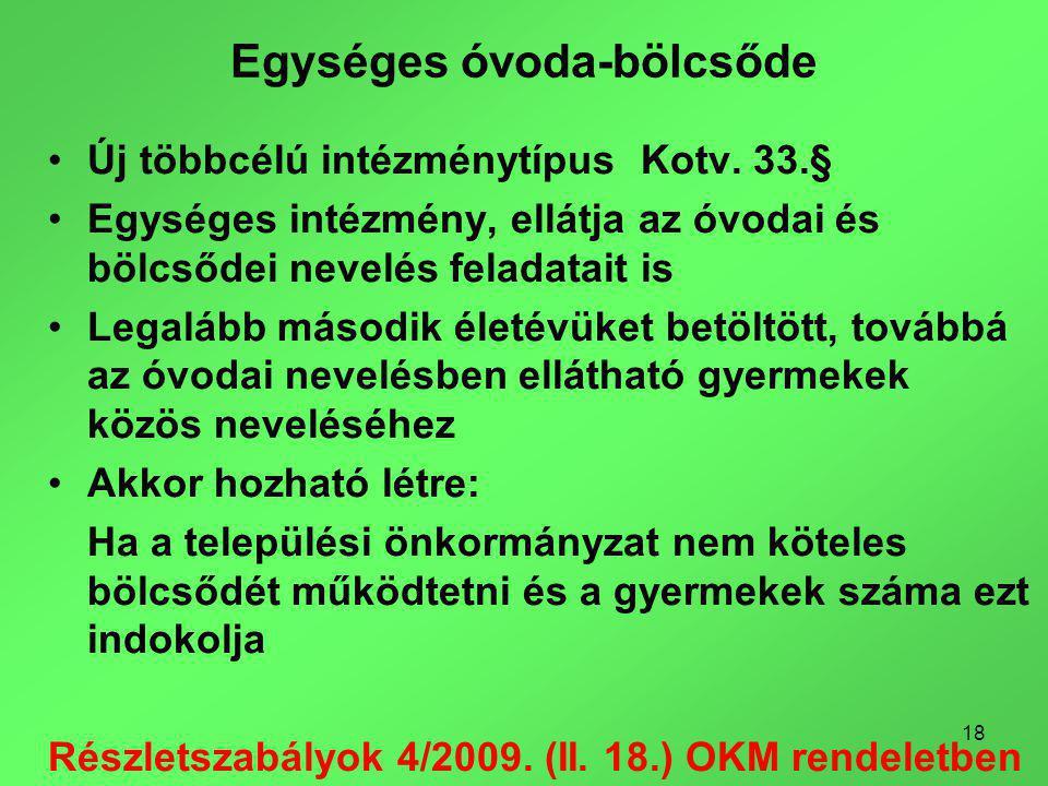 18 Egységes óvoda-bölcsőde Új többcélú intézménytípus Kotv.
