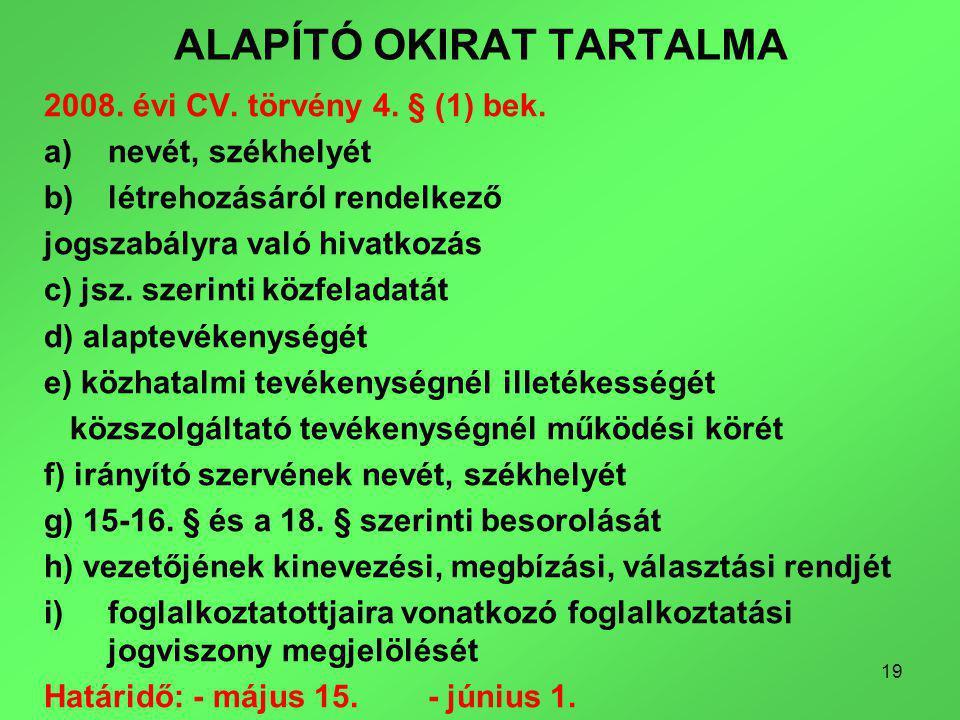 19 ALAPÍTÓ OKIRAT TARTALMA 2008. évi CV. törvény 4.
