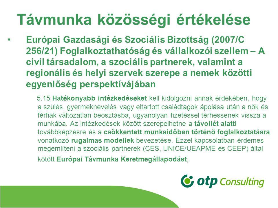 Távmunka közösségi értékelése Európai Gazdasági és Szociális Bizottság (2007/C 256/21) Foglalkoztathatóság és vállalkozói szellem – A civil társadalom, a szociális partnerek, valamint a regionális és helyi szervek szerepe a nemek közötti egyenlőség perspektívájában 5.15 Hatékonyabb intézkedéseket kell kidolgozni annak érdekében, hogy a szülés, gyermeknevelés vagy eltartott családtagok ápolása után a nők és férfiak változatlan beosztásba, ugyanolyan fizetéssel térhessenek vissza a munkába.