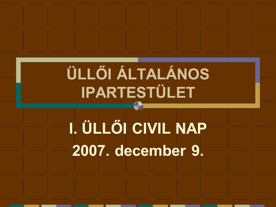 ÜLLŐI ÁLTALÁNOS IPARTESTÜLET I. ÜLLŐI CIVIL NAP 2007. december 9.