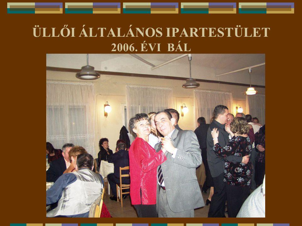 ÜLLŐI ÁLTALÁNOS IPARTESTÜLET 2006. ÉVI BÁL