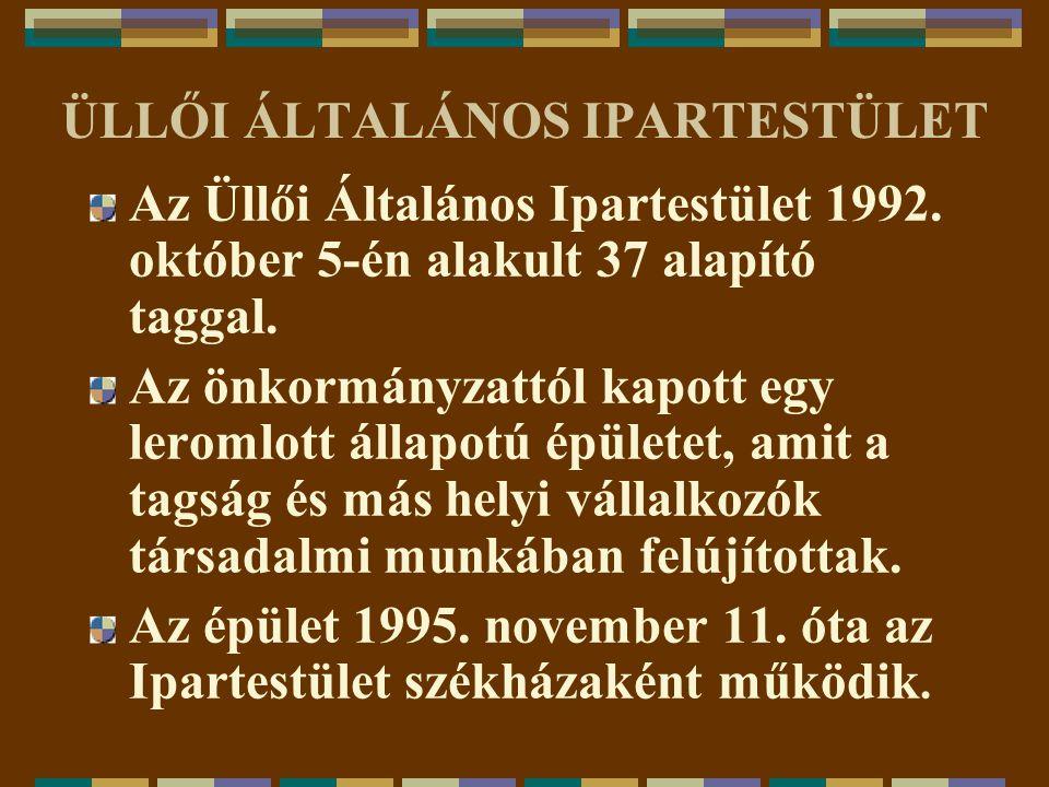 ÜLLŐI ÁLTALÁNOS IPARTESTÜLET Az Üllői Általános Ipartestület 1992. október 5-én alakult 37 alapító taggal. Az önkormányzattól kapott egy leromlott áll